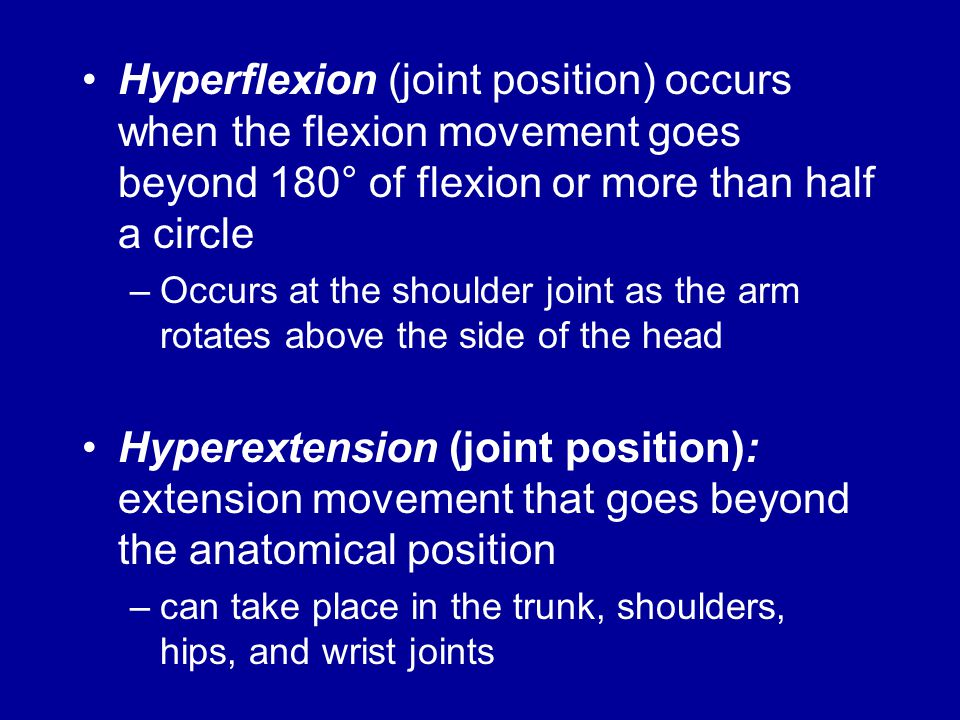 Hyperflexion (joint position) occurs when the flexion movement goes beyond 180° of flexion or more than half a circle