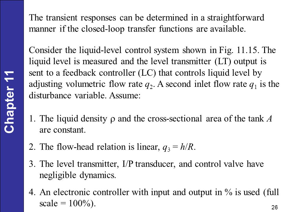The transient responses can be determined in a straightforward manner if the closed-loop transfer functions are available.