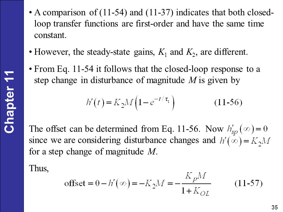 A comparison of (11-54) and (11-37) indicates that both closed-loop transfer functions are first-order and have the same time constant.