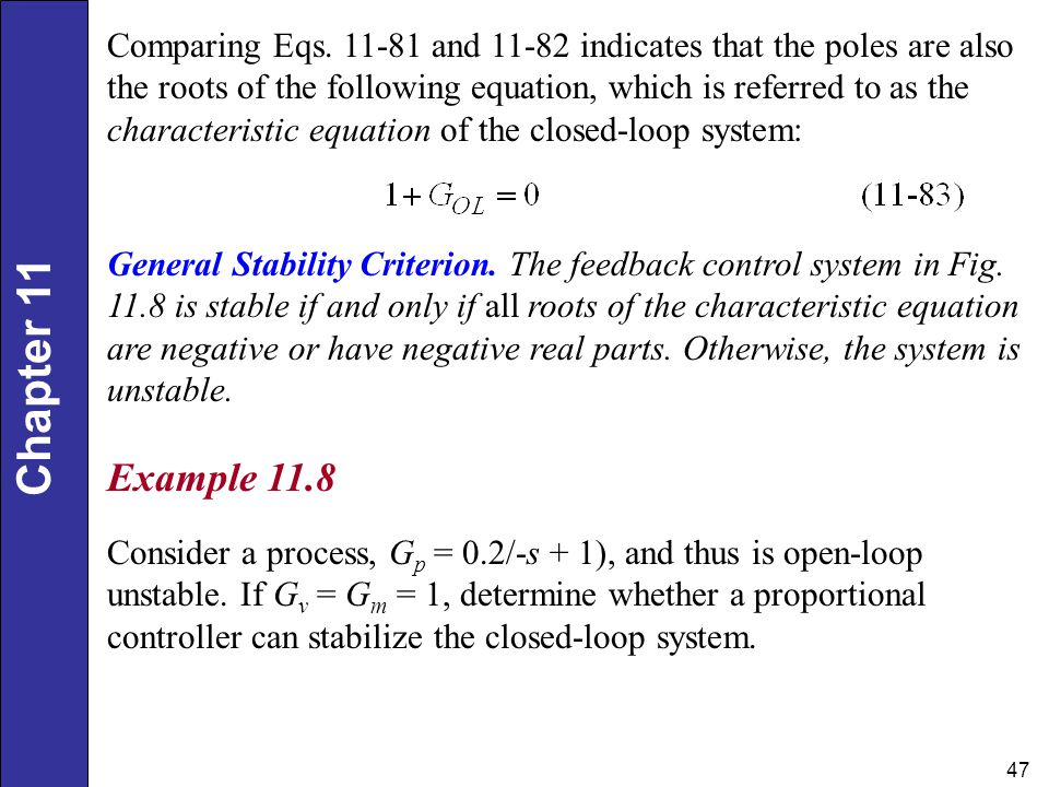 Comparing Eqs and indicates that the poles are also the roots of the following equation, which is referred to as the characteristic equation of the closed-loop system: