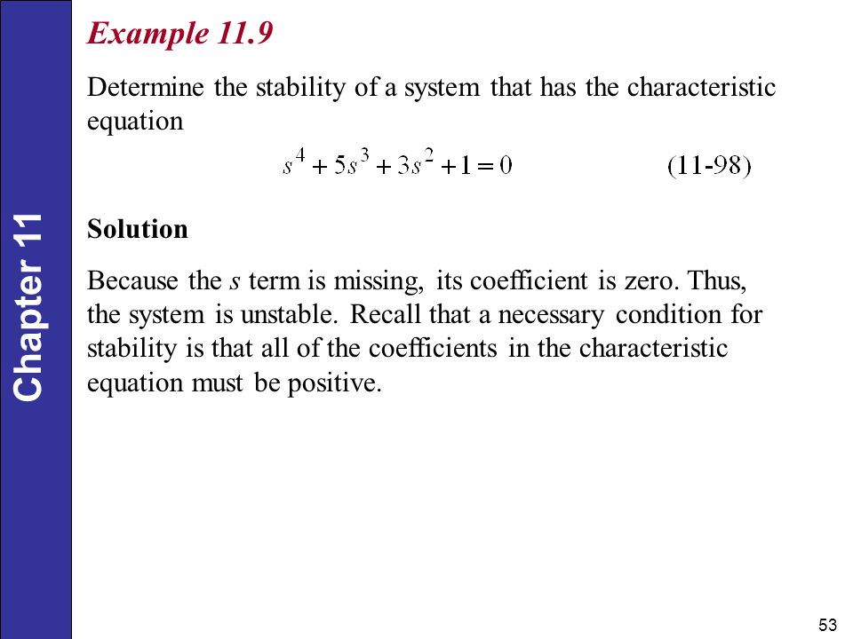Example 11.9 Determine the stability of a system that has the characteristic equation. Solution.