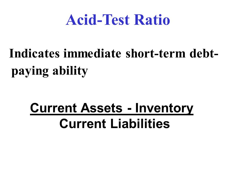 Acid-Test Ratio Indicates immediate short-term debt-paying ability