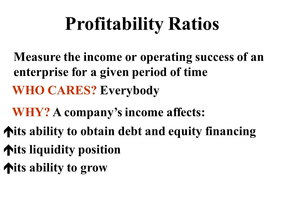 Profitability Ratios Measure the income or operating success of an enterprise for a given period of time.