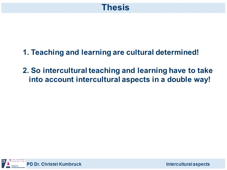 Thesis 1. Teaching and learning are cultural determined!