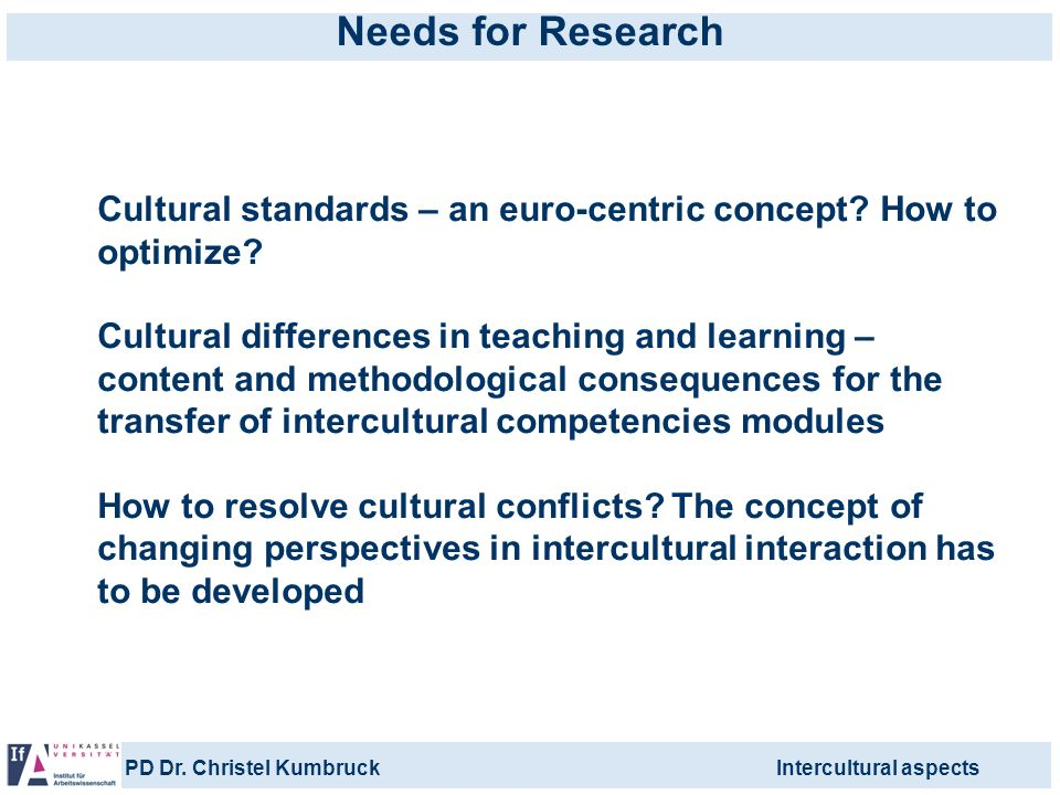 Needs for Research Cultural standards – an euro-centric concept How to optimize