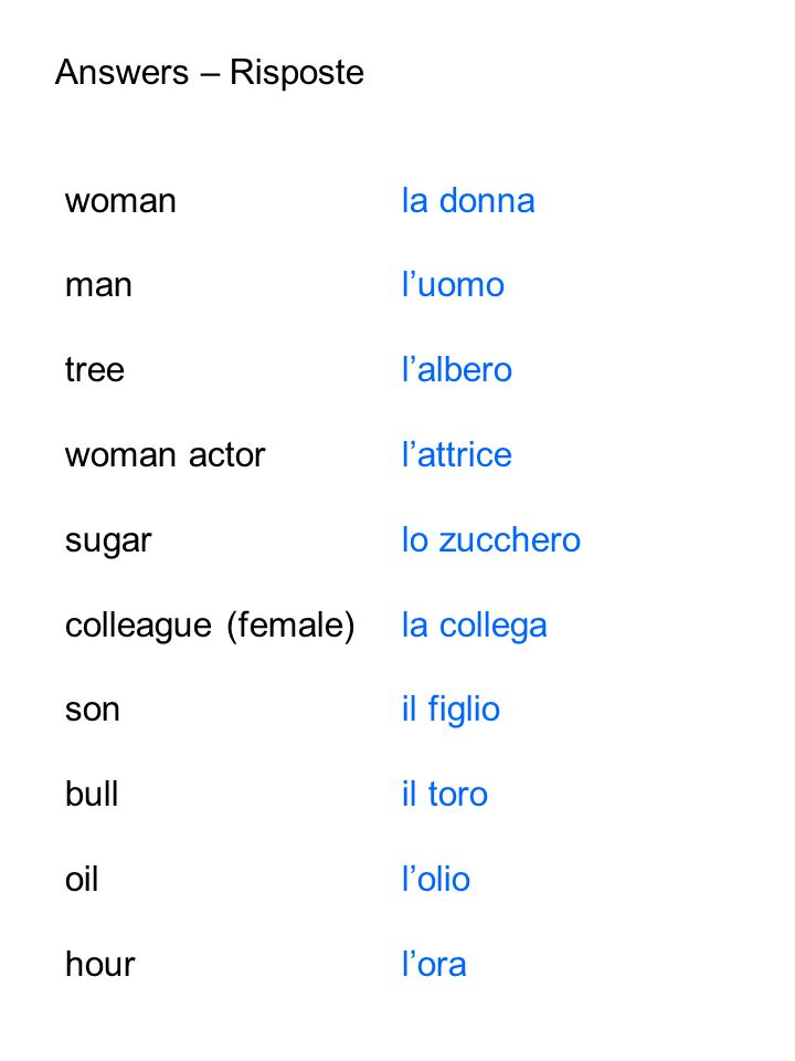 Answers – Risposte woman la donna. man l'uomo. tree l'albero. woman actor l'attrice.