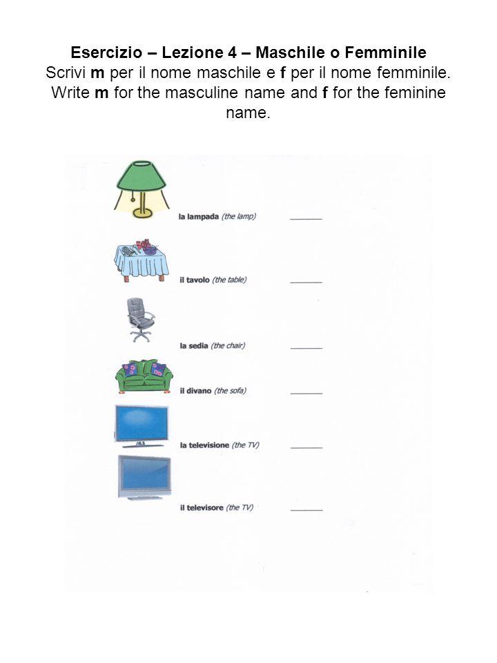 Esercizio – Lezione 4 – Maschile o Femminile Scrivi m per il nome maschile e f per il nome femminile.
