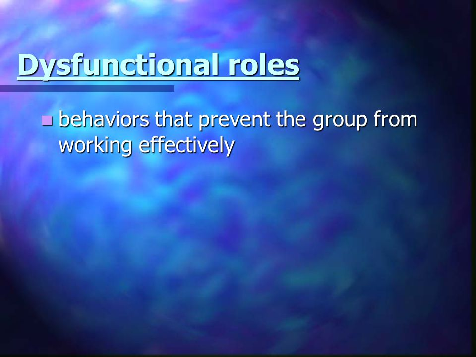 Dysfunctional roles behaviors that prevent the group from working effectively