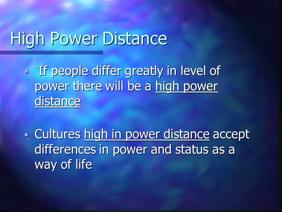 High Power Distance If people differ greatly in level of power there will be a high power distance.