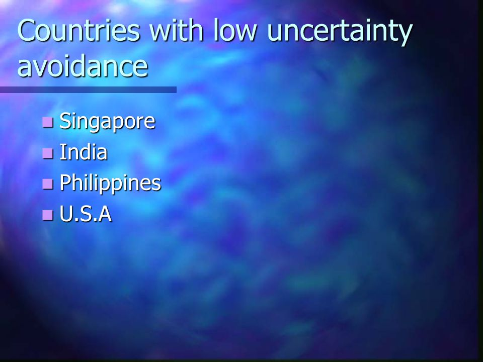 Countries with low uncertainty avoidance
