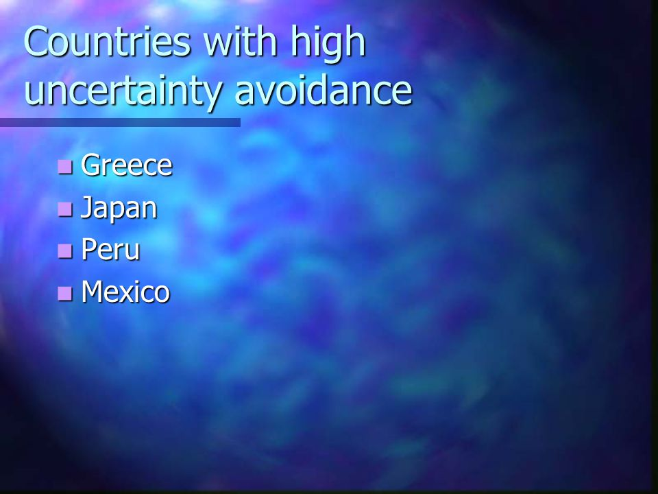 Countries with high uncertainty avoidance