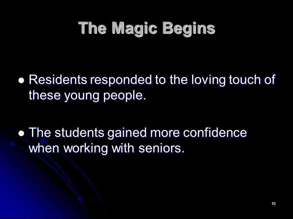 The Magic BeginsResidents responded to the loving touch of these young people.