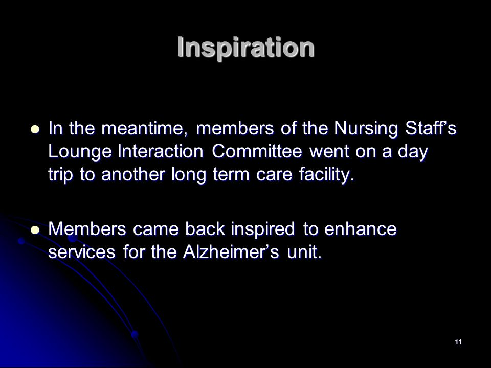 InspirationIn the meantime, members of the Nursing Staff's Lounge Interaction Committee went on a day trip to another long term care facility.