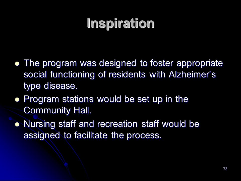 Inspiration The program was designed to foster appropriate social functioning of residents with Alzheimer's type disease.