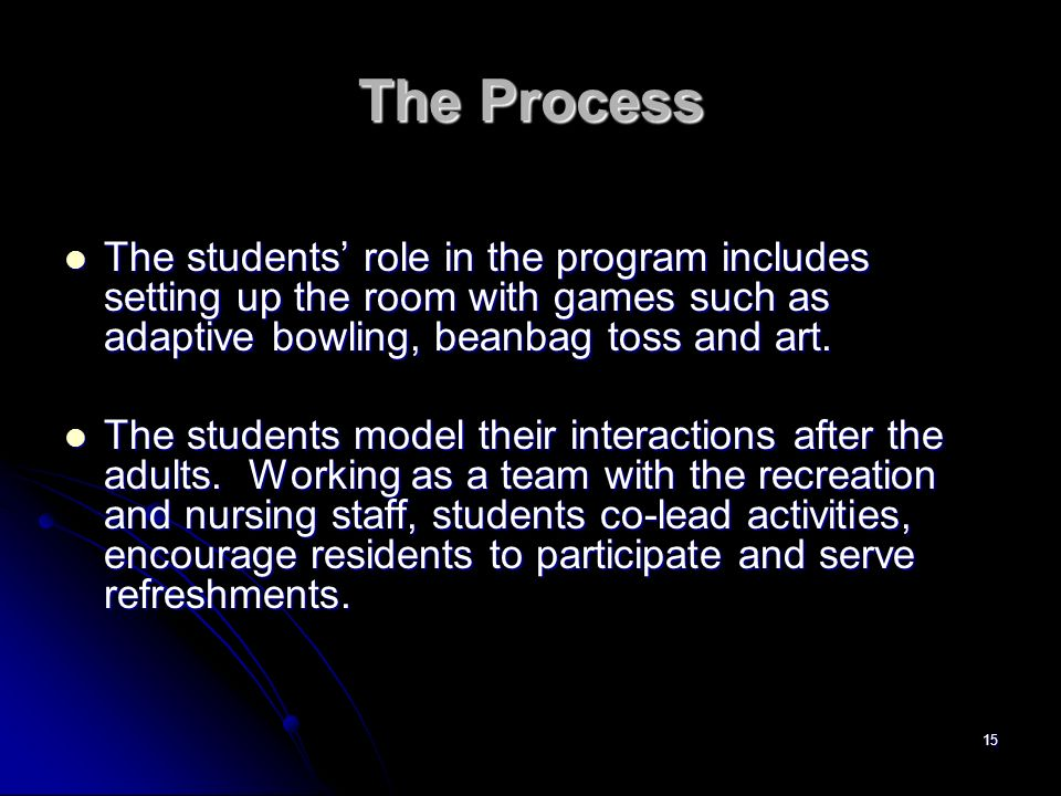 The ProcessThe students' role in the program includes setting up the room with games such as adaptive bowling, beanbag toss and art.