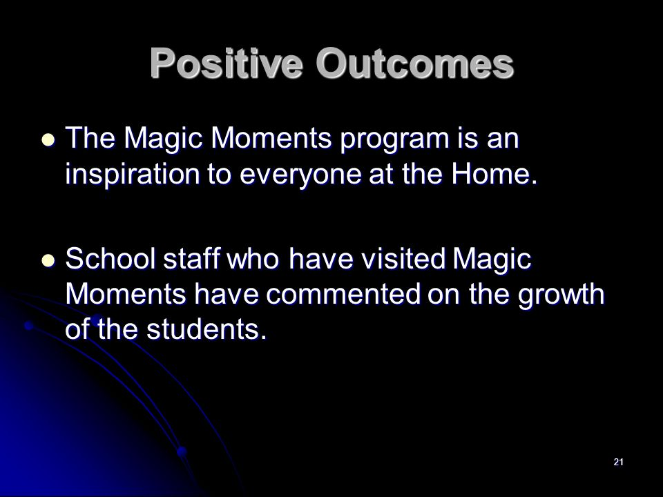 Positive OutcomesThe Magic Moments program is an inspiration to everyone at the Home.