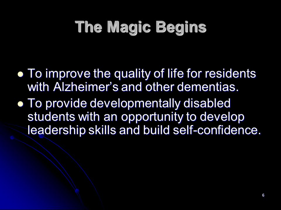 The Magic Begins To improve the quality of life for residents with Alzheimer's and other dementias.