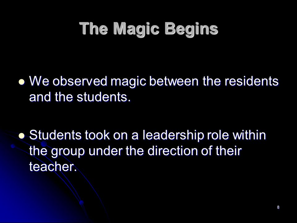 The Magic Begins We observed magic between the residents and the students.