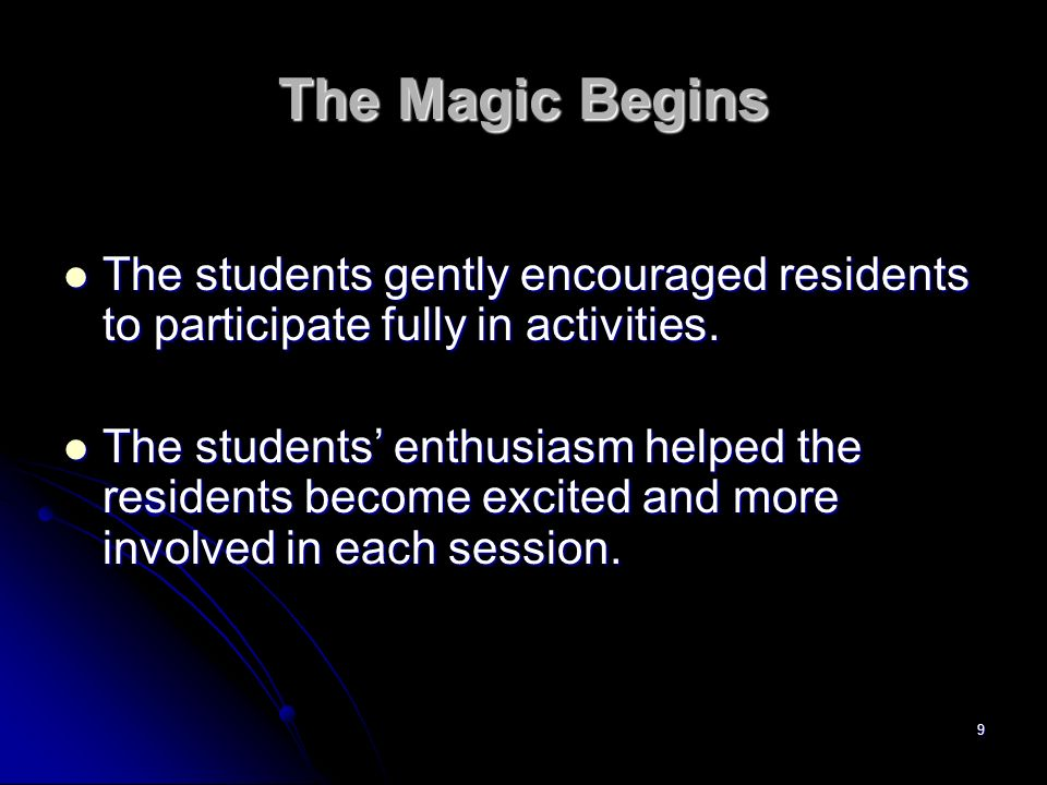 The Magic Begins The students gently encouraged residents to participate fully in activities.