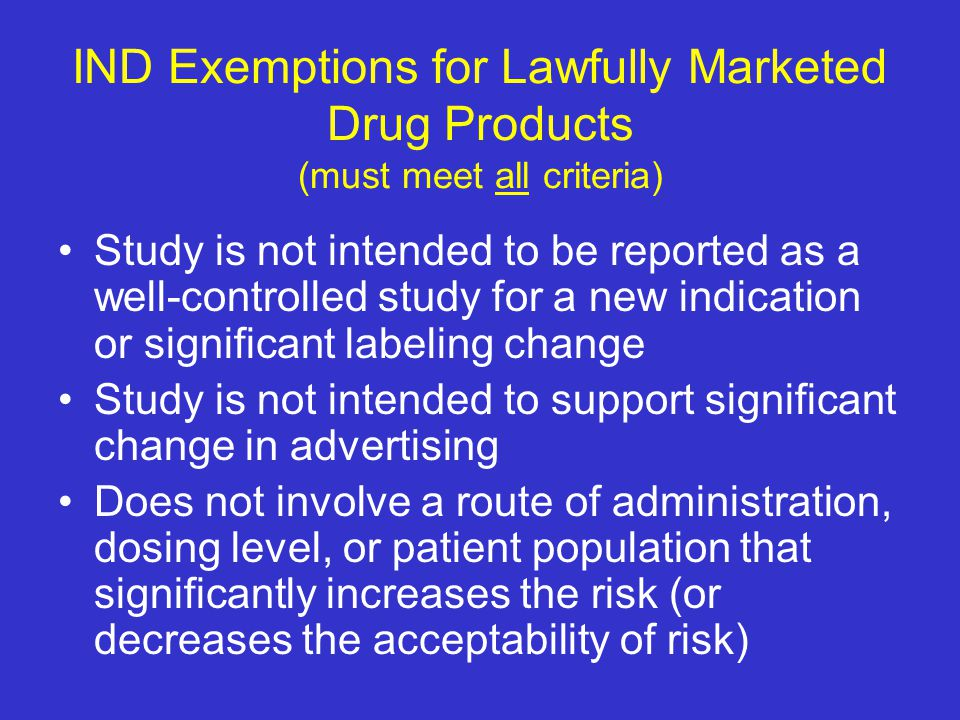 IND Exemptions for Lawfully Marketed Drug Products (must meet all criteria)