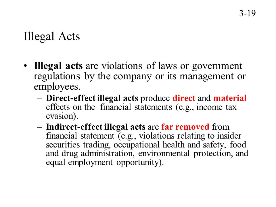 3-19 Illegal Acts. Illegal acts are violations of laws or government regulations by the company or its management or employees.