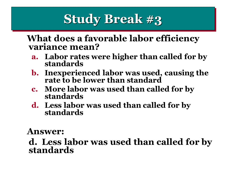Study Break #3 What does a favorable labor efficiency variance mean
