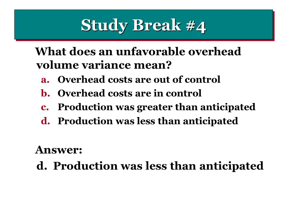 Study Break #4 What does an unfavorable overhead volume variance mean