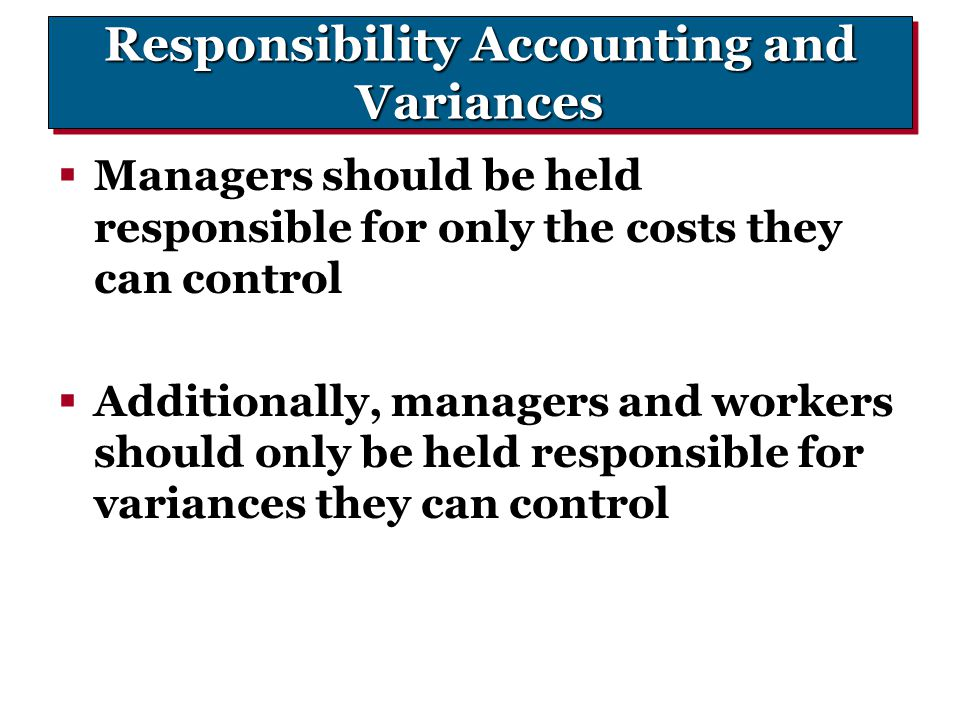 Responsibility Accounting and Variances