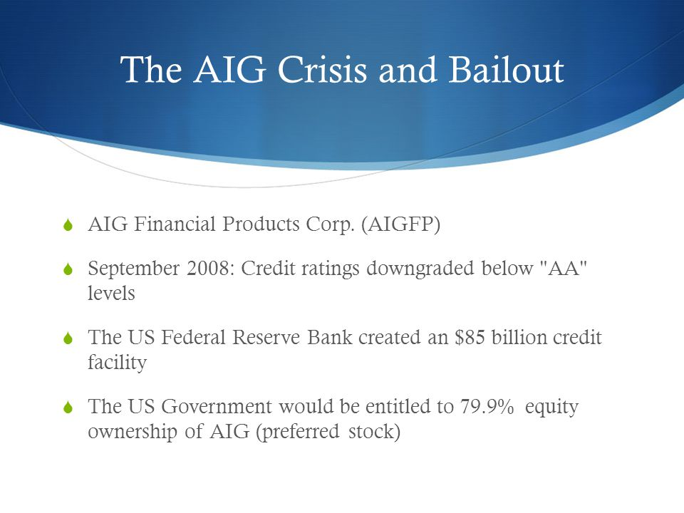 the aig bailout 54 (describing the rationale and risks associated with government bailouts) 12  see sorkin  the aig bailout was, of course, a response to the systemic.