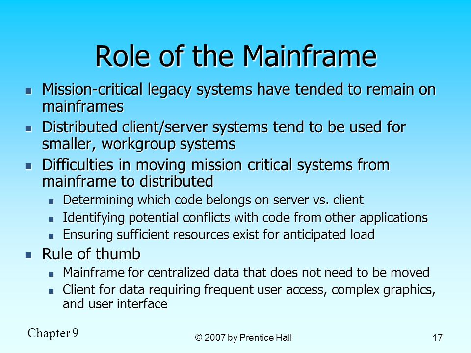 Role of the Mainframe Mission-critical legacy systems have tended to remain on mainframes.