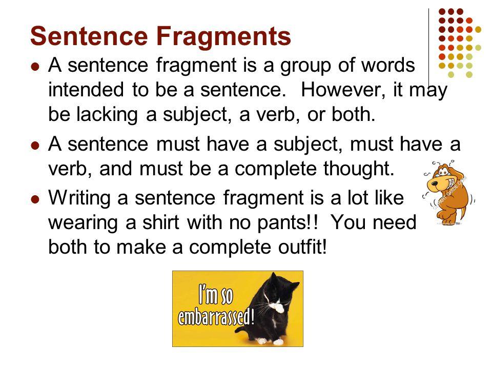 sentence or sentence fragments Information on sentence fragments.