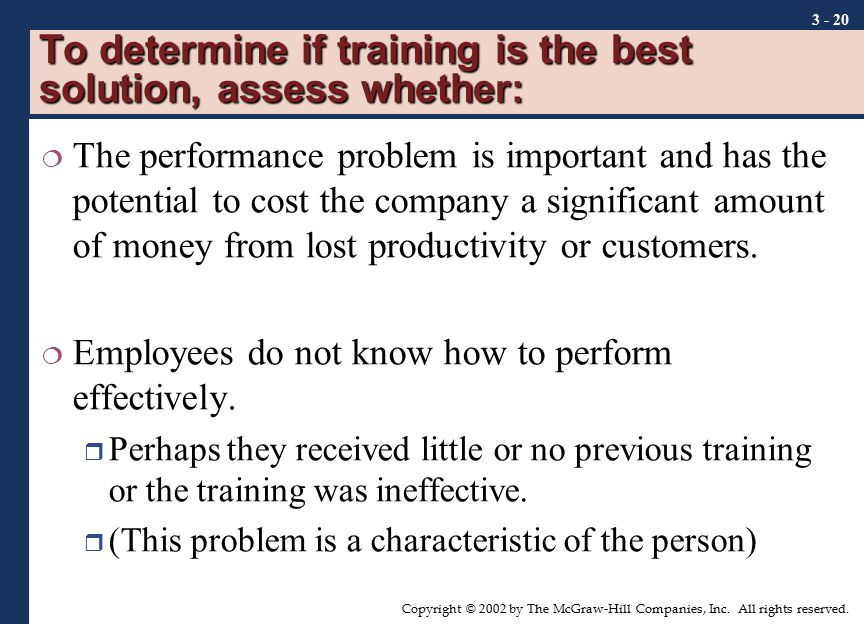 To determine if training is the best solution, assess whether: