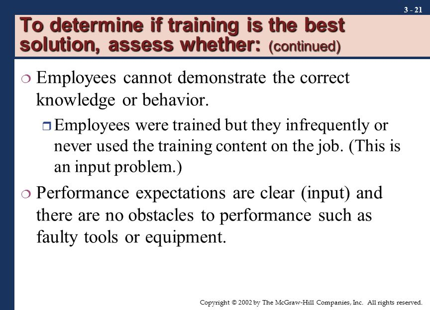 To determine if training is the best solution, assess whether: (continued)