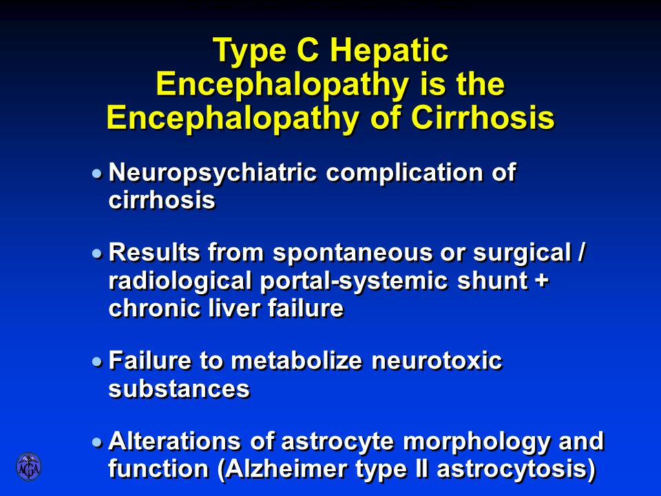 TYPE C HEPATIC ENCEPHALOPATHY IS THE ENCEPHALOPATHY OF CIRRHOSIS