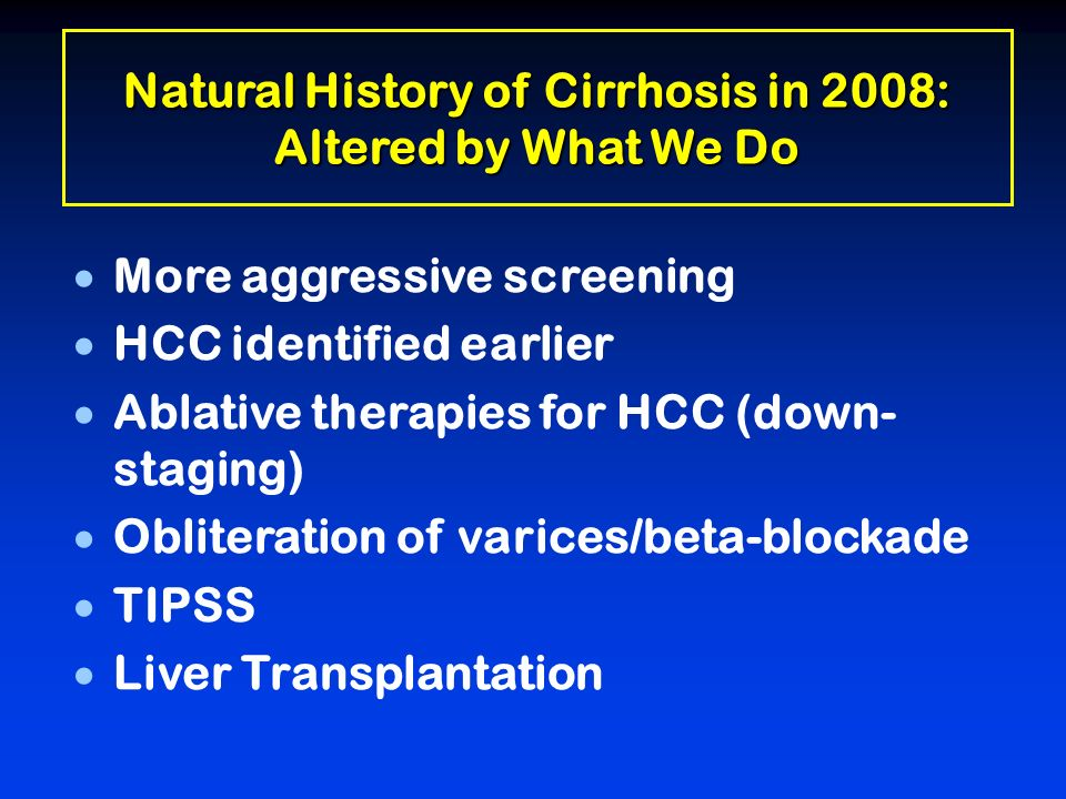 Natural History of Cirrhosis in 2008: Altered by What We Do