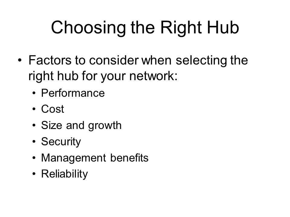 Choosing the Right Hub Factors to consider when selecting the right hub for your network: Performance.