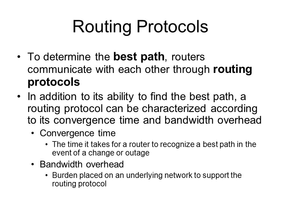 Routing Protocols To determine the best path, routers communicate with each other through routing protocols.