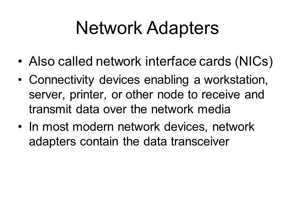 Network Adapters Also called network interface cards (NICs)