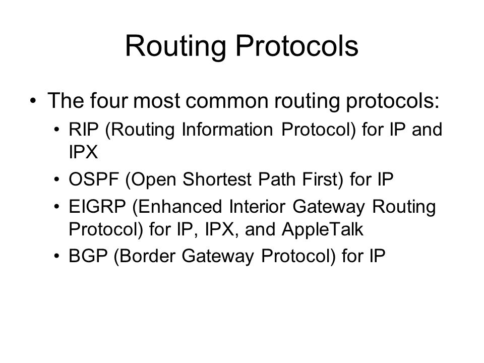 Routing Protocols The four most common routing protocols: