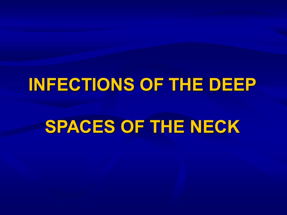 INFECTIONS OF THE DEEP SPACES OF THE NECK