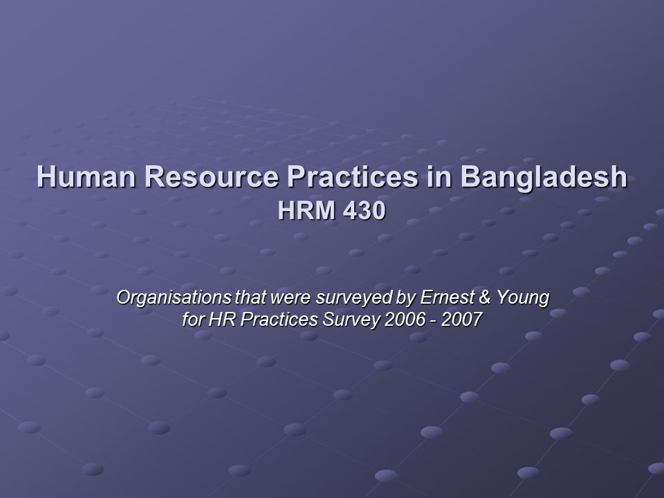 hr practice in banglalink bangladesh Human resource management practices in bangladesh: an empirical study on employees' satisfaction at private commercial banks md kamrujjaman.