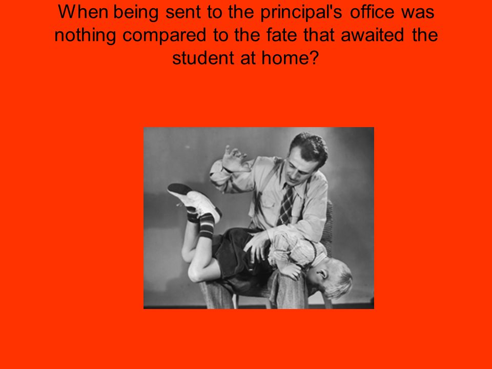 When being sent to the principal s office was nothing compared to the fate that awaited the student at home