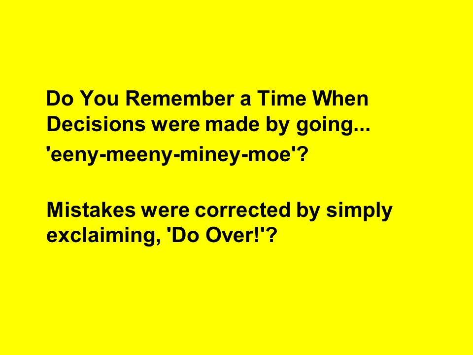 Do You Remember a Time When Decisions were made by going...