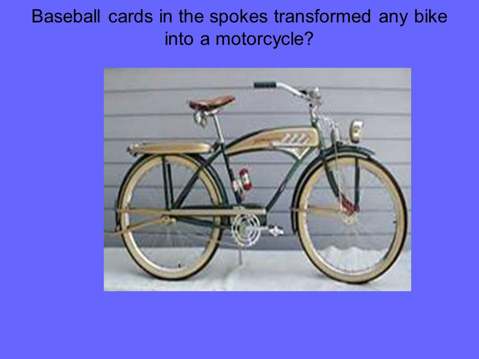 Baseball cards in the spokes transformed any bike into a motorcycle