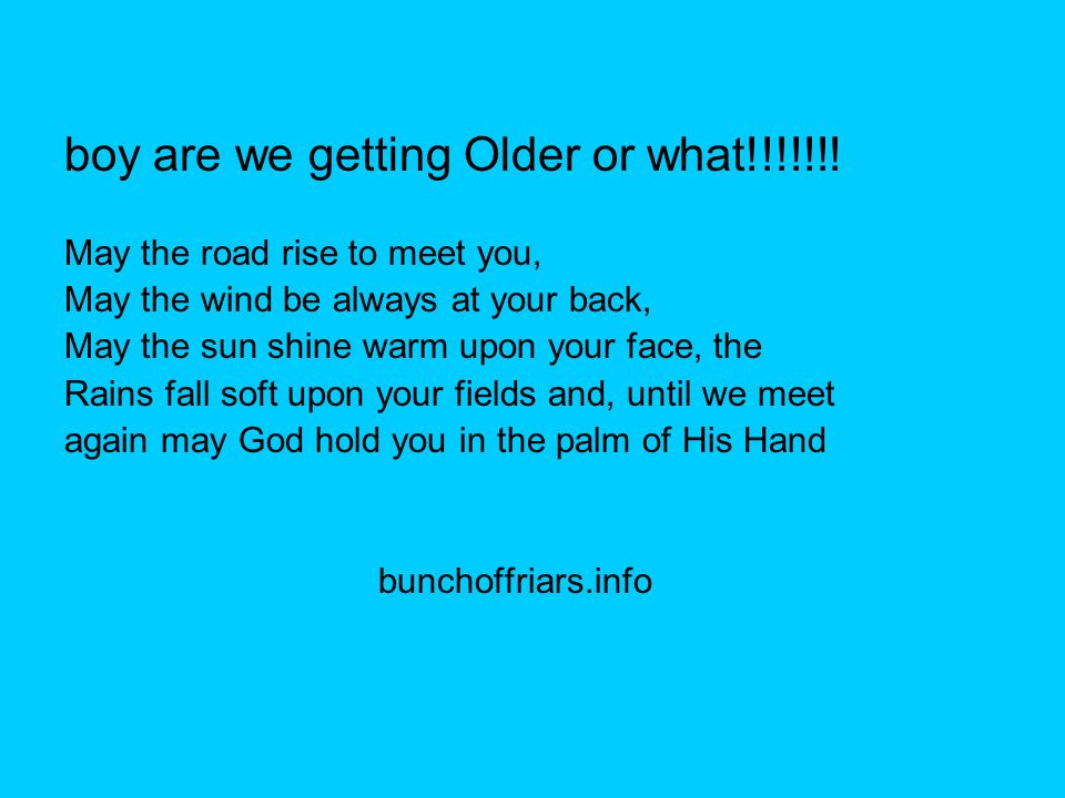 boy are we getting Older or what!!!!!!!