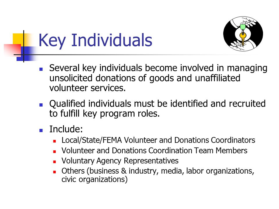 Key Individuals Several key individuals become involved in managing unsolicited donations of goods and unaffiliated volunteer services.
