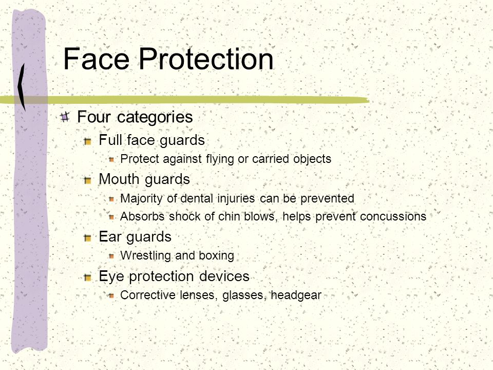Face Protection Four categories Full face guards Mouth guards