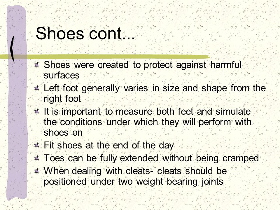 Shoes cont... Shoes were created to protect against harmful surfaces