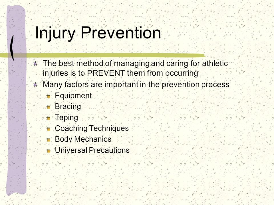 Injury Prevention The best method of managing and caring for athletic injuries is to PREVENT them from occurring.