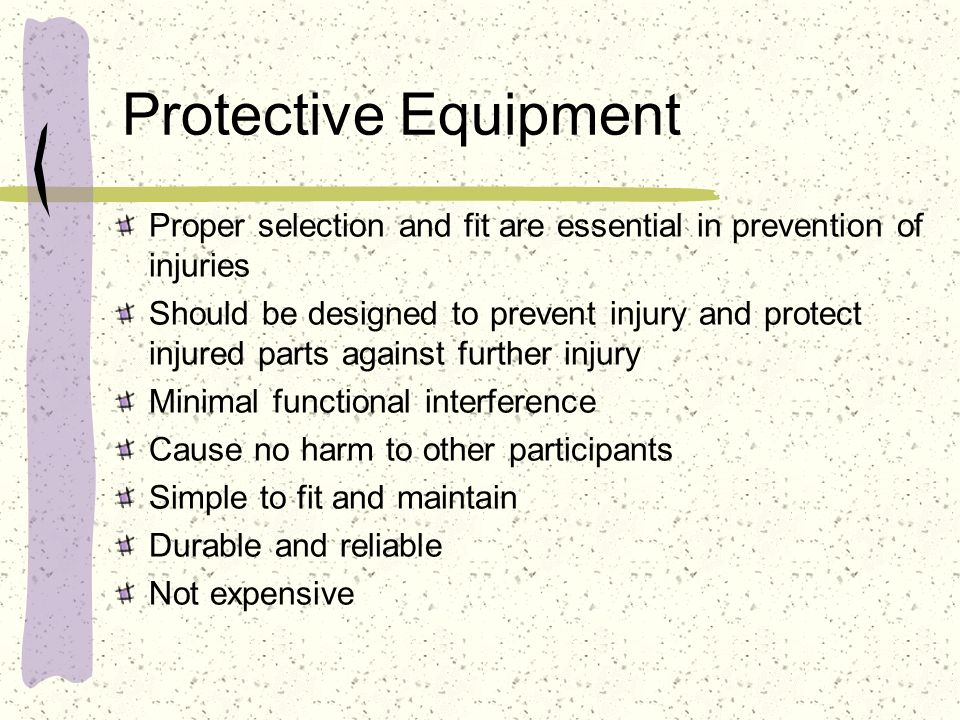 Protective Equipment Proper selection and fit are essential in prevention of injuries.